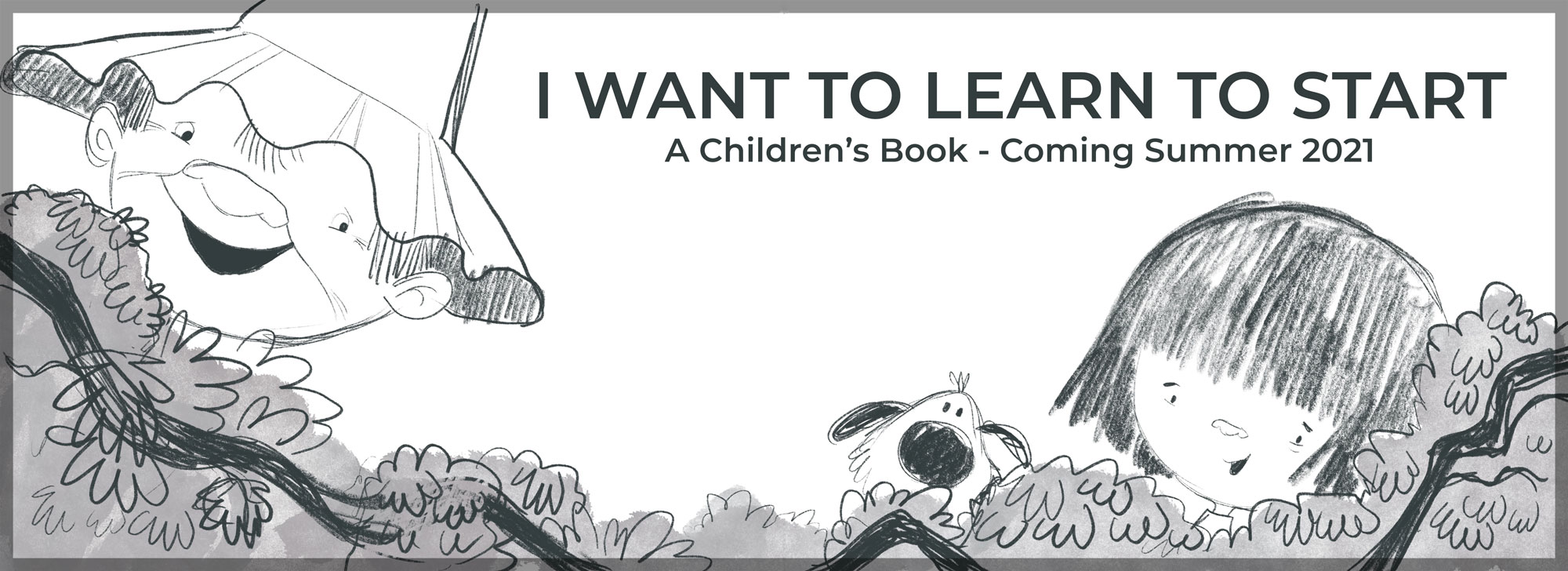 I Want to Learn to Start - A Children's Book coming Summer 2021